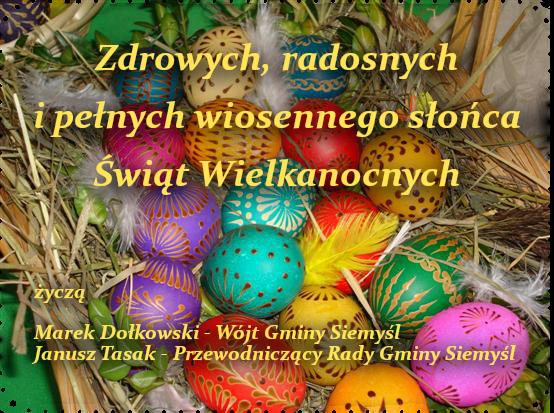 Zdrowych, radosnych i pełnych wiosennego słońca Świąt Wielkanocnych życzą Marek Dołkowski - Wójt Gminy Siemyśl Janusz Tasak - Przewodniczący Rady Gminy Siemyśl